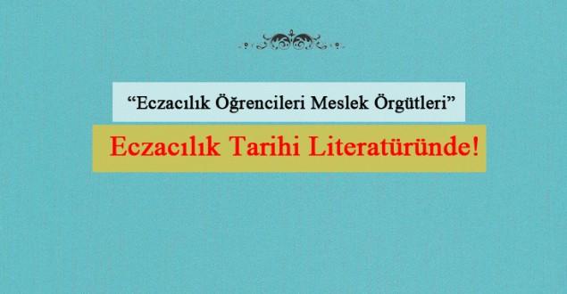 """""""Eczacılık Öğrencileri Meslek Örgütleri"""" Eczacılık Tarihi Literatüründe!"""