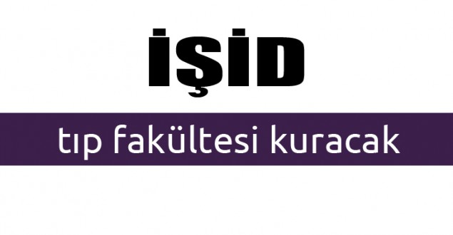 IŞİD tıp fakültesi kuracak!