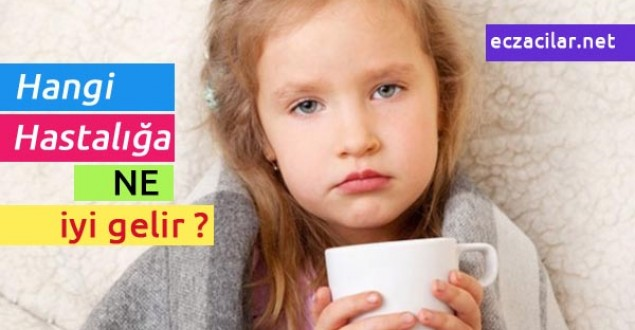 Hangi hastalığa ne iyi gelir? Nasıl geçer? Neden olur?
