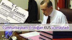 Cumhurbaşkanı Erdoğan EUS'u onayladı