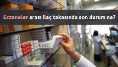 Eczaneler arası ilaç takasında son durum ne?