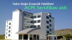 Yakın Doğu Eczacılık Fakültesi ACPE Sertifikası aldı