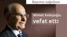 Ahmet Keleşoğlu vefat etti